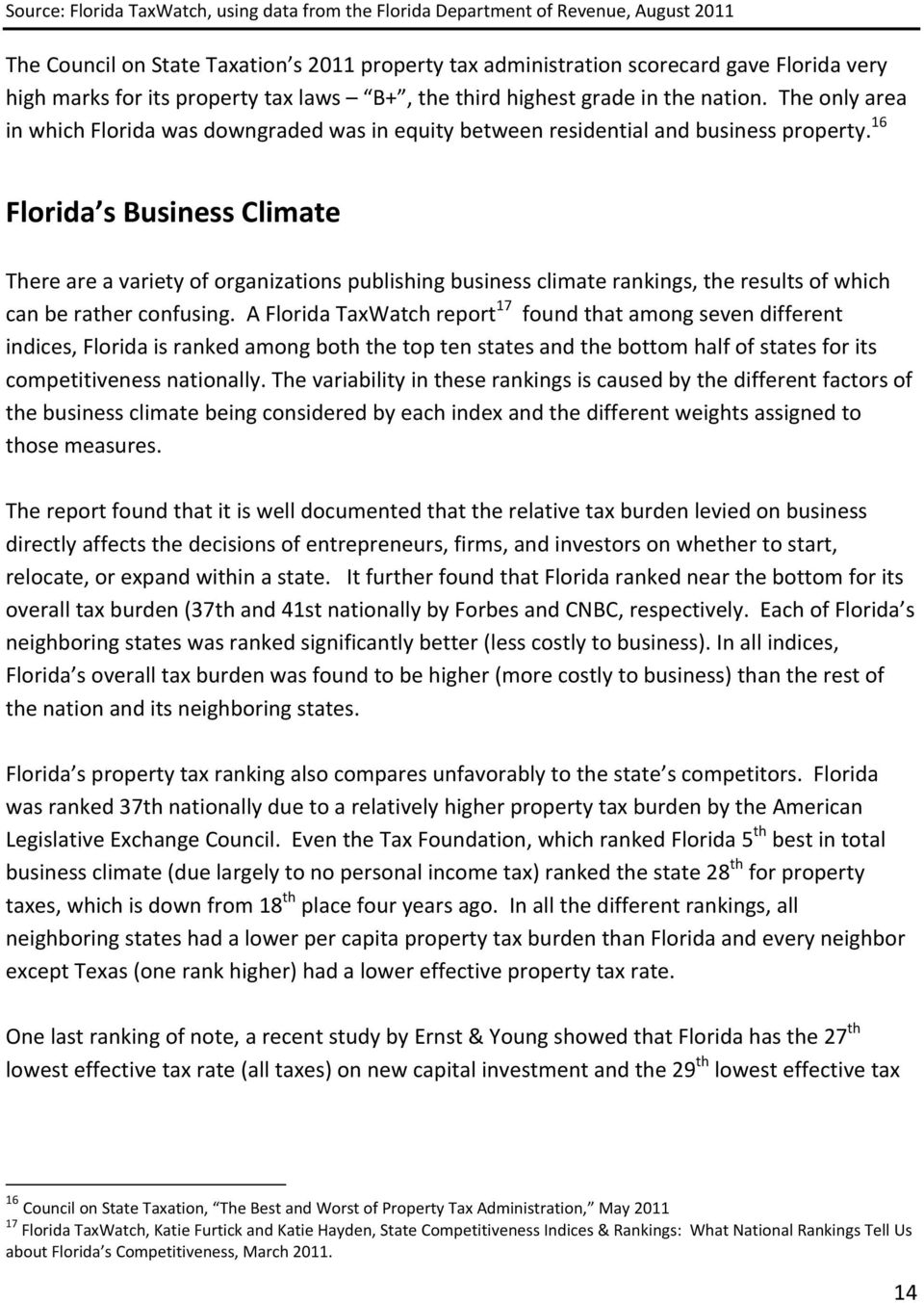 16 Florida sbusinessclimate Thereareavarietyoforganizationspublishingbusinessclimaterankings,theresultsofwhich canberatherconfusing.