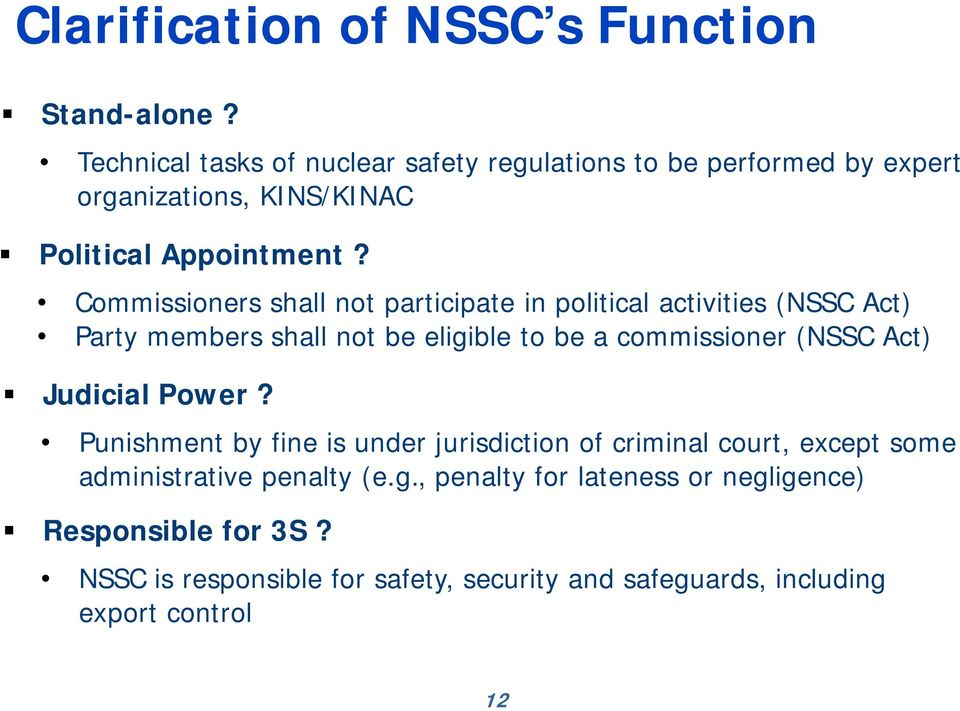 Commissioners shall not participate in political activities (NSSC Act) Party members shall not be eligible to be a commissioner (NSSC Act)