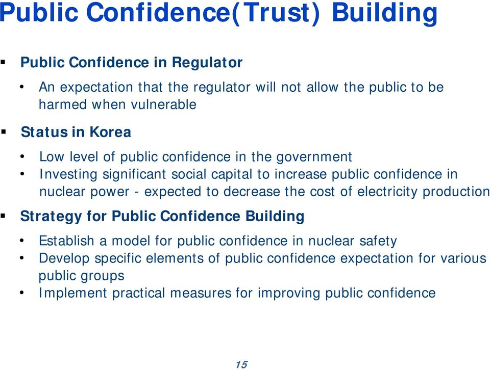 nuclear power - expected to decrease the cost of electricity production Strategy for Public Confidence Building Establish a model for public confidence