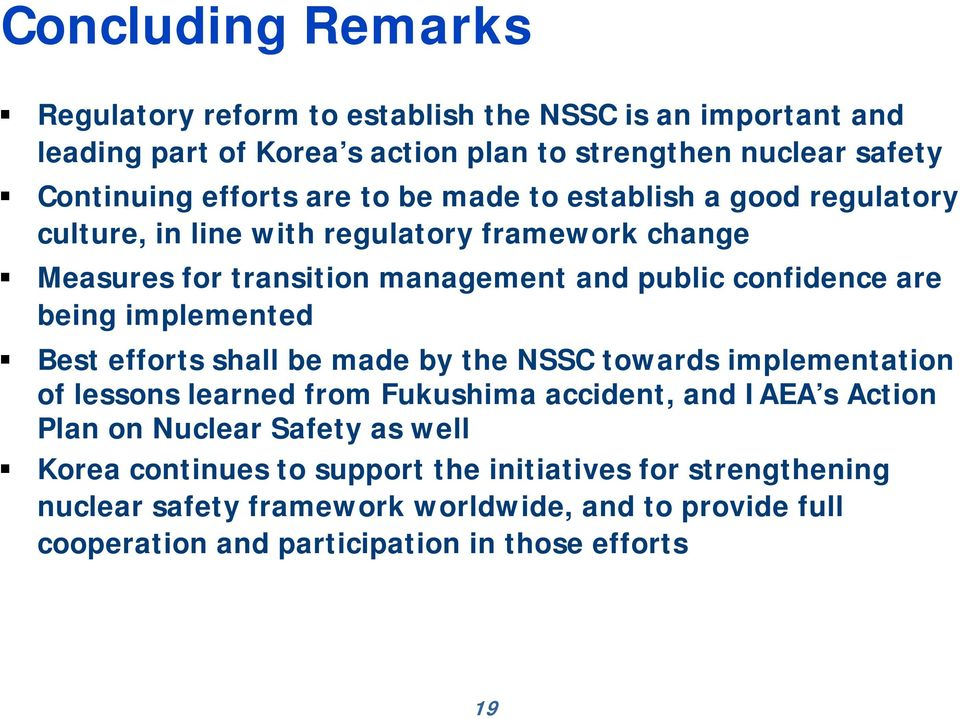 implemented Best efforts shall be made by the NSSC towards implementation of lessons learned from Fukushima accident, and IAEA s Action Plan on Nuclear Safety as