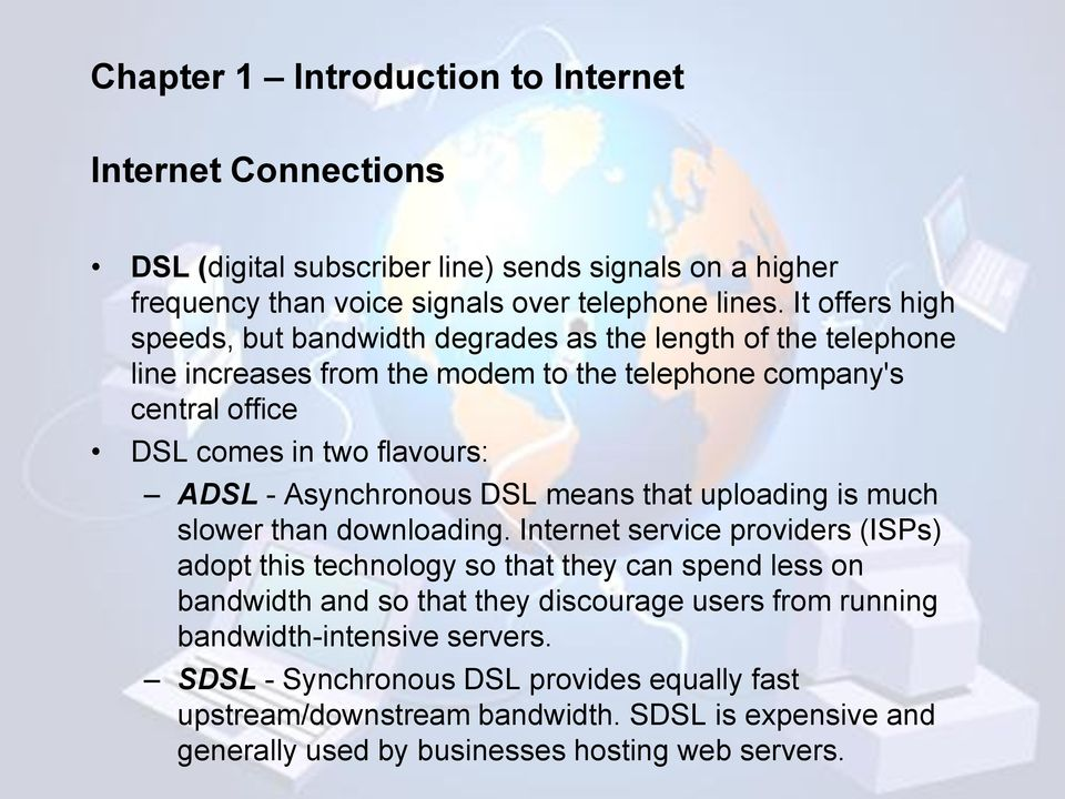 Asynchronous DSL means that uploading is much slower than downloading.