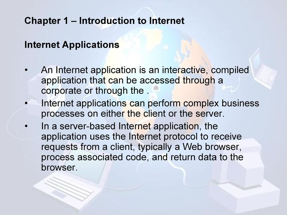 Internet applications can perform complex business processes on either the client or the server.