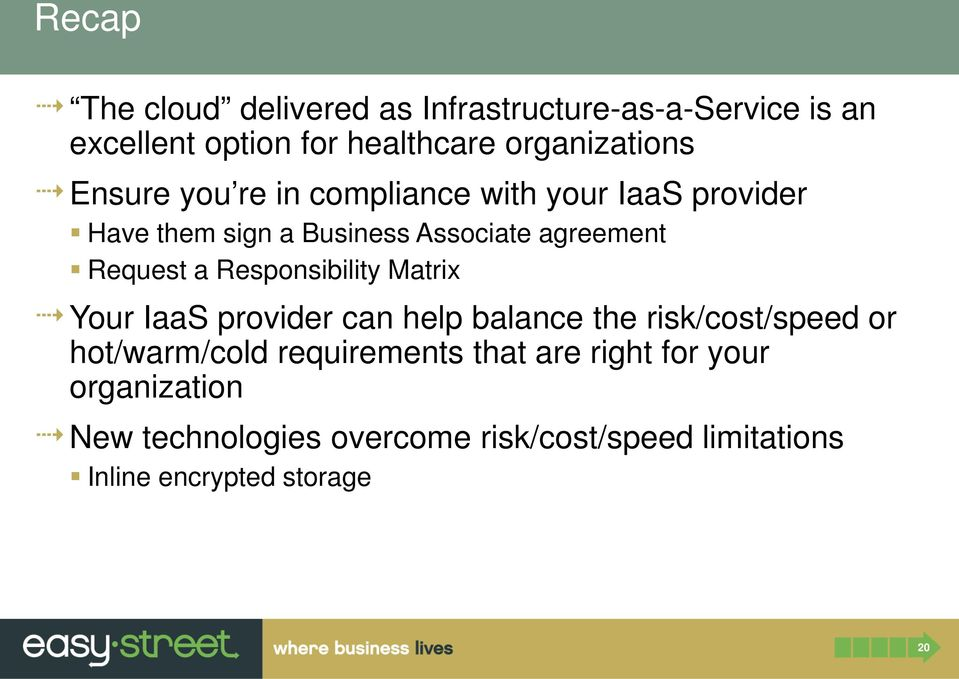 Responsibility Matrix Your IaaS provider can help balance the risk/cost/speed or hot/warm/cold requirements