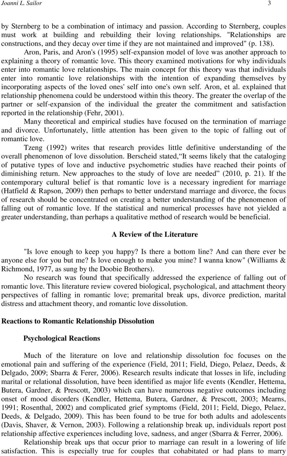 Aron, Paris, and Aron's (1995) self-expansion model of love was another approach to explaining a theory of romantic love.