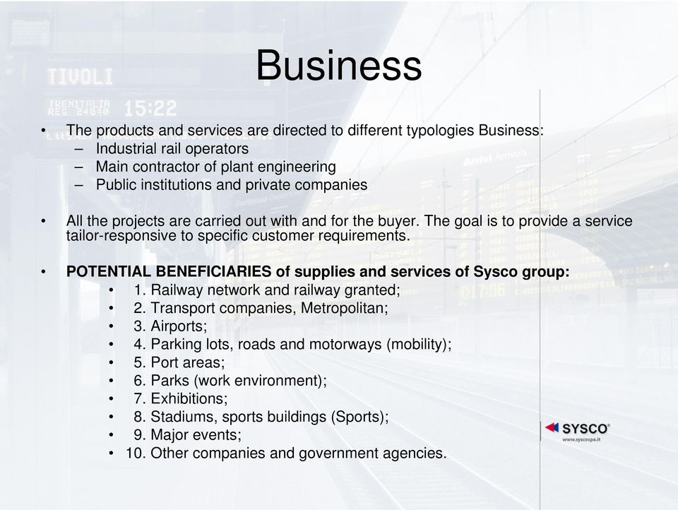 POTENTIAL BENEFICIARIES of supplies and services of Sysco group: 1. Railway network and railway granted; 2. Transport companies, Metropolitan; 3. Airports; 4.