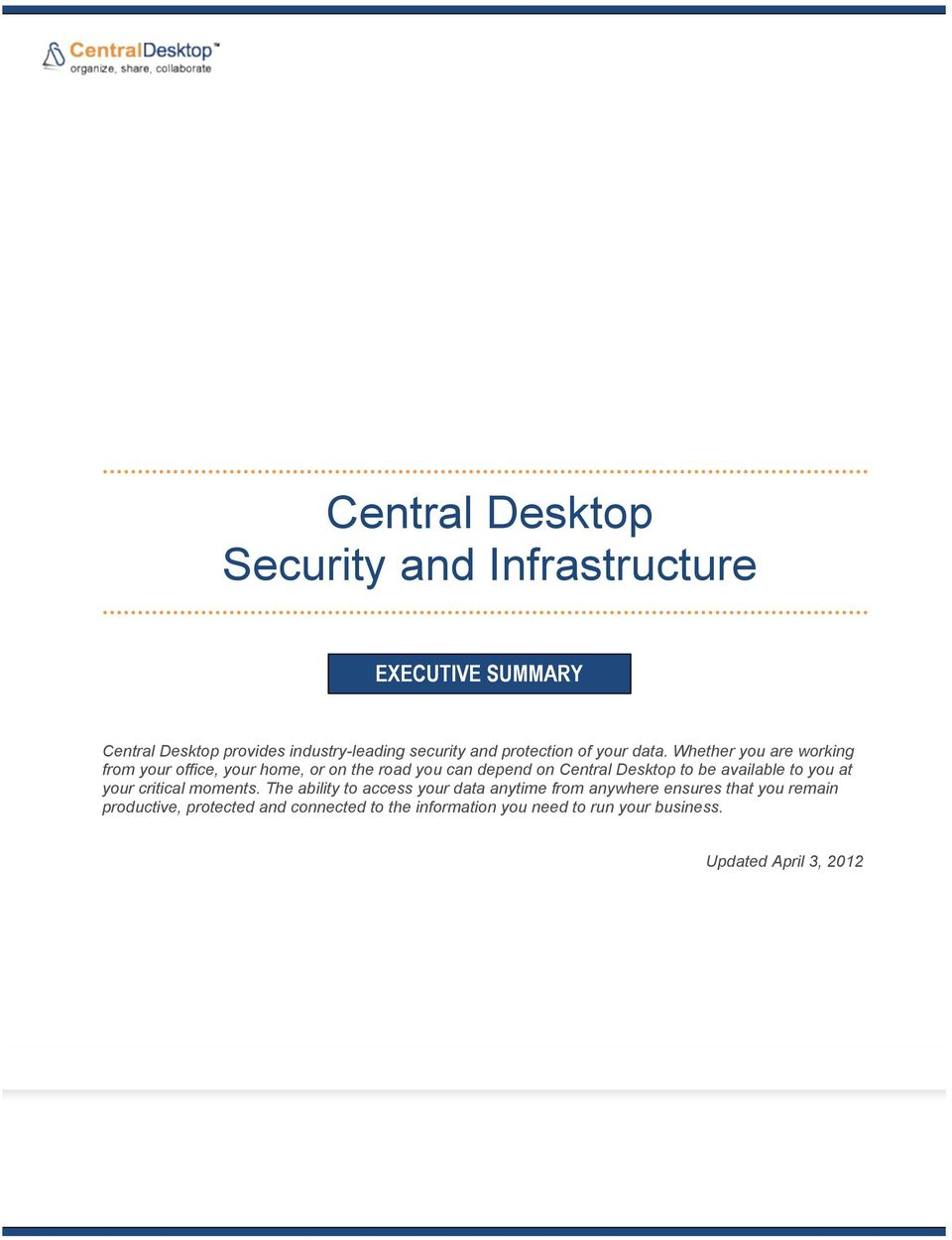 Whether you are working from your office, your home, or on the road you can depend on Central Desktop to be available