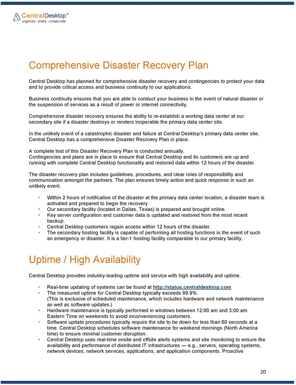 Comprehensive disaster recovery ensures the ability to re-establish a working data center at our secondary site if a disaster destroys or renders inoperable the primary data center site.
