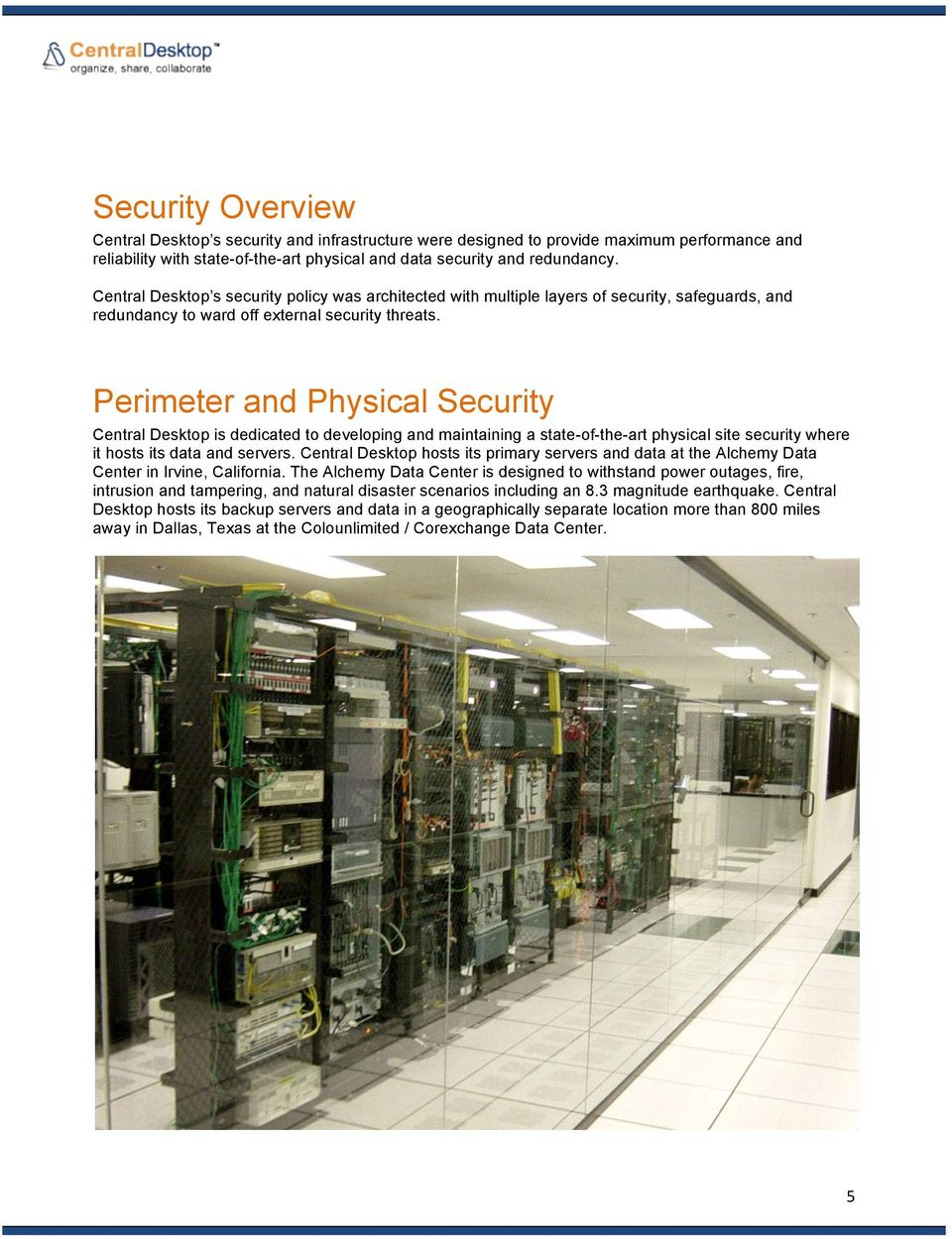 Perimeter and Physical Security Central Desktop is dedicated to developing and maintaining a state-of-the-art physical site security where it hosts its data and servers.