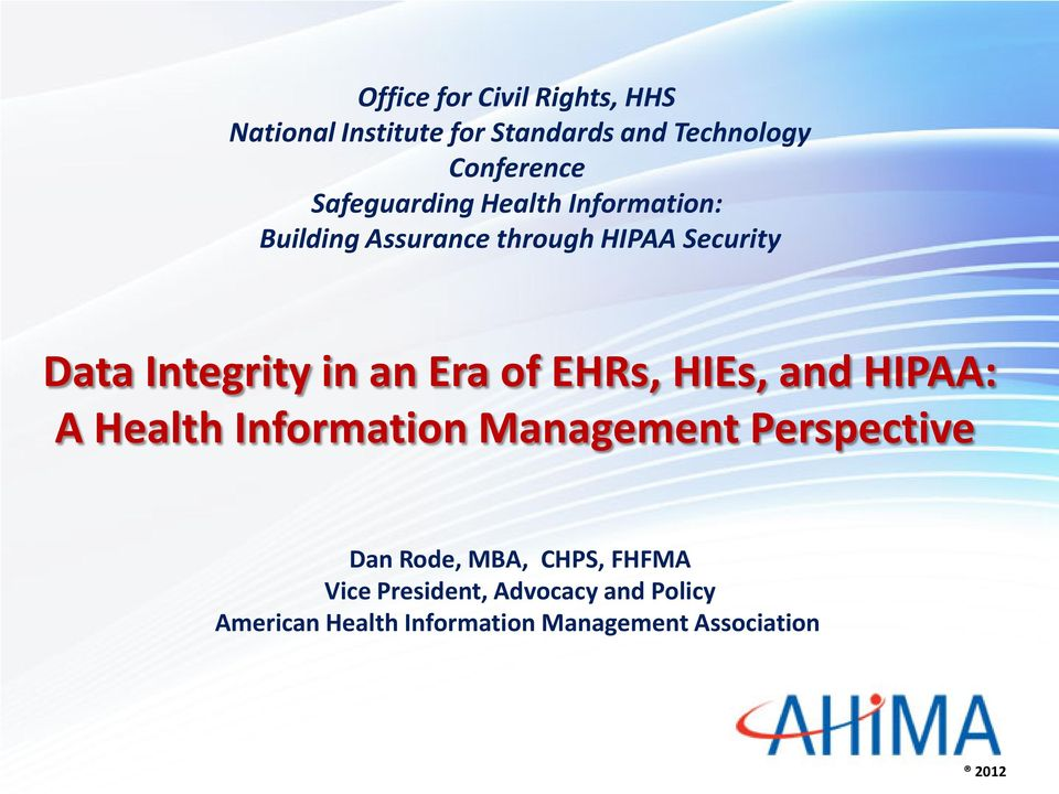 an Era of EHRs, HIEs, and HIPAA: A Health Information Management Perspective Dan Rode, MBA,