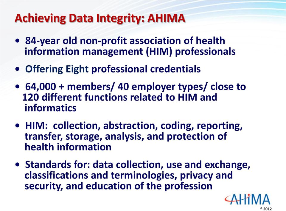 informatics HIM: collection, abstraction, coding, reporting, transfer, storage, analysis, and protection of health information