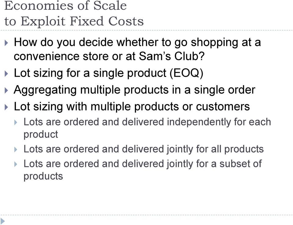 Lot sizing for a single product (EOQ) Aggregating multiple products in a single order Lot sizing with