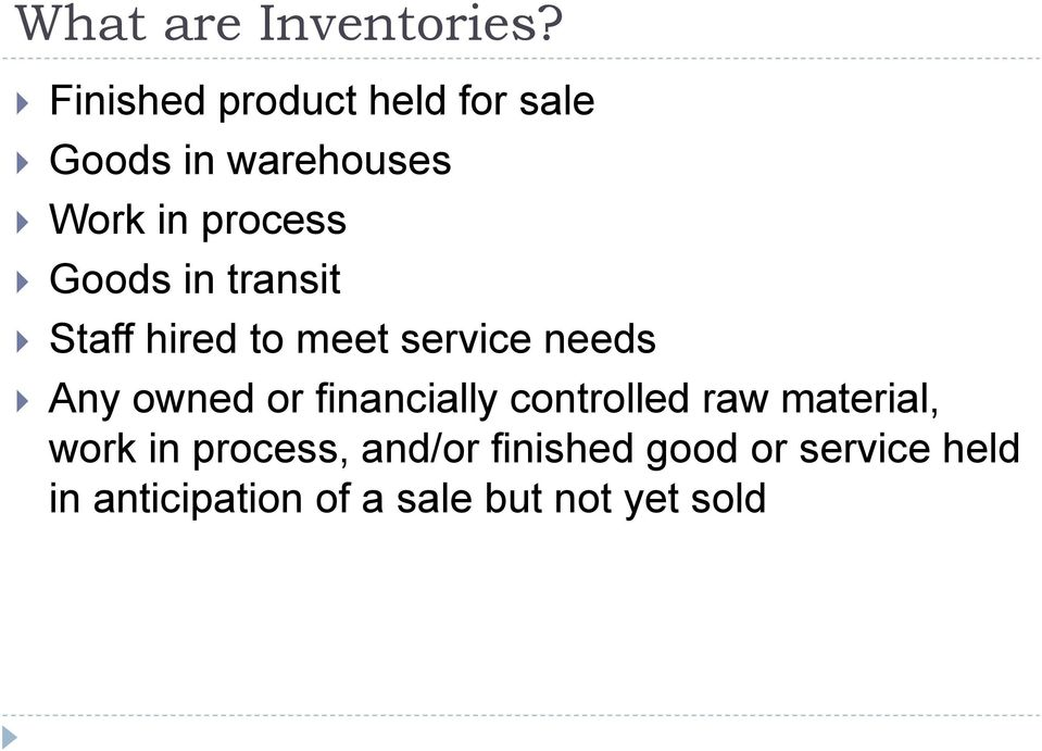 Goods in transit Staff hired to meet service needs Any owned or