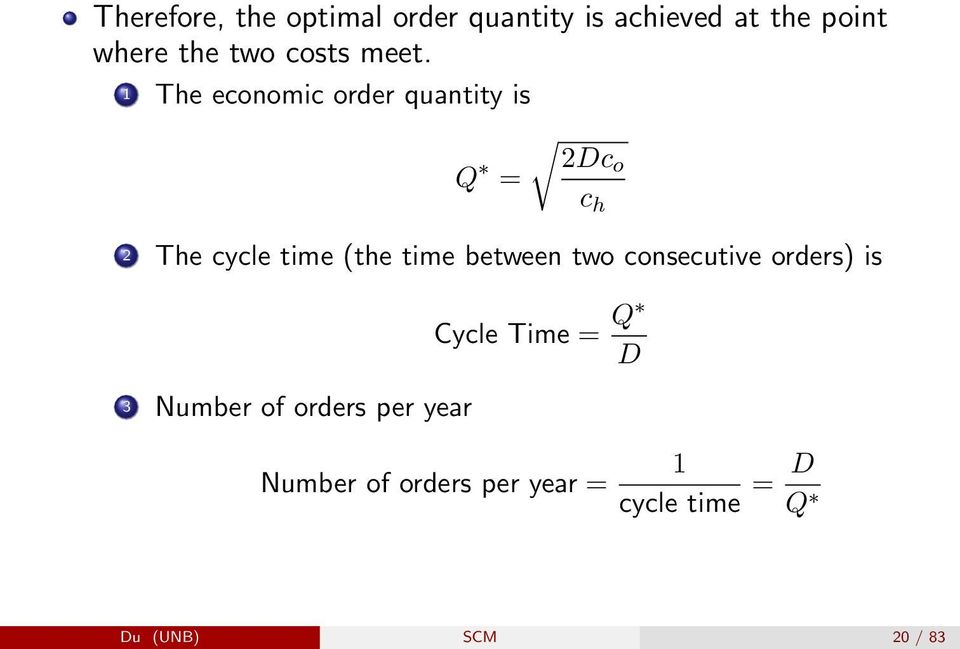 1 The economic order quantity is Q = 2Dco 2 The cycle time (the time between
