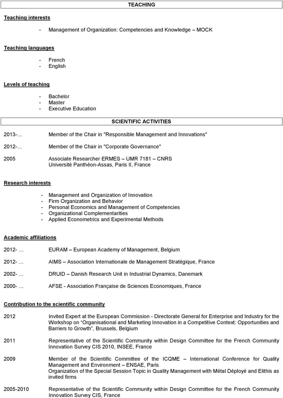 Panthéon-Assas, Paris II, France Research interests - Management and Organization of Innovation - Firm Organization and Behavior - Personal Economics and Management of Competencies - Organizational