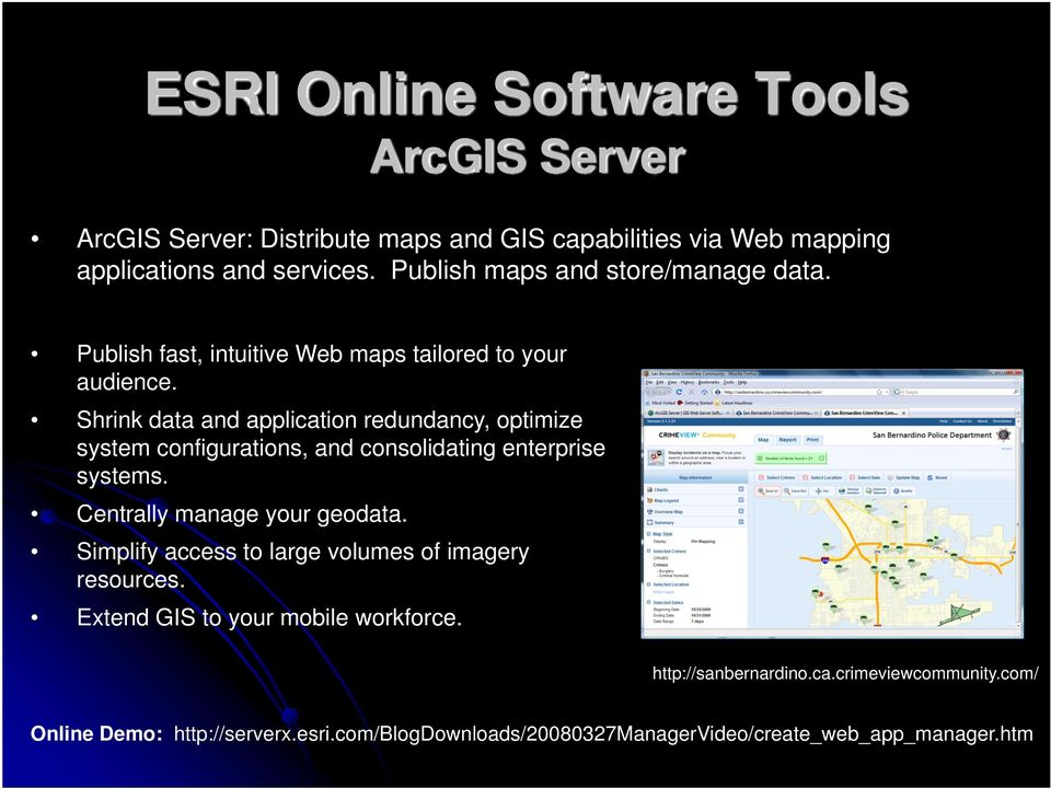 Shrink data and application redundancy, optimize system configurations, and consolidating enterprise systems. Centrally manage your geodata.