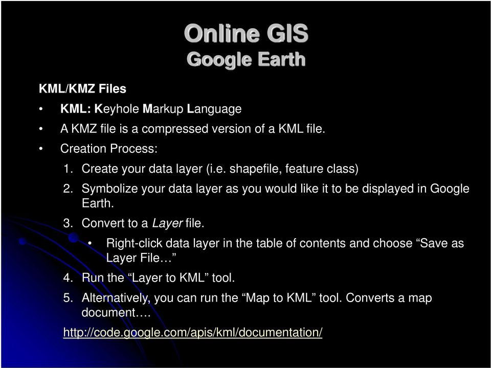 Symbolize your data layer as you would like it to be displayed in Google Earth. 3. Convert to a Layer file.
