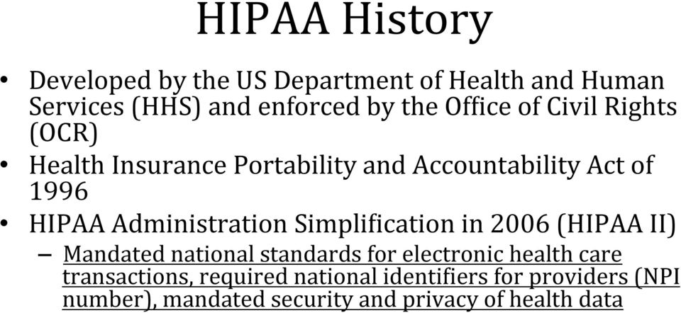 Administration SimpliGication in 2006 (HIPAA II) Mandated national standards for electronic health care