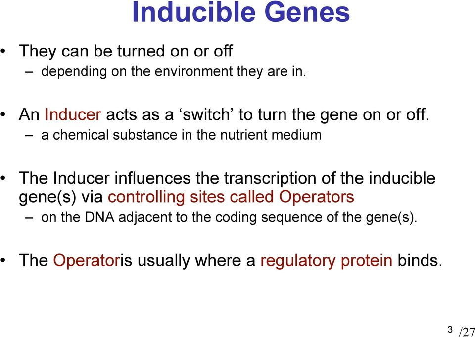 a chemical substance in the nutrient medium The Inducer influences the transcription of the inducible