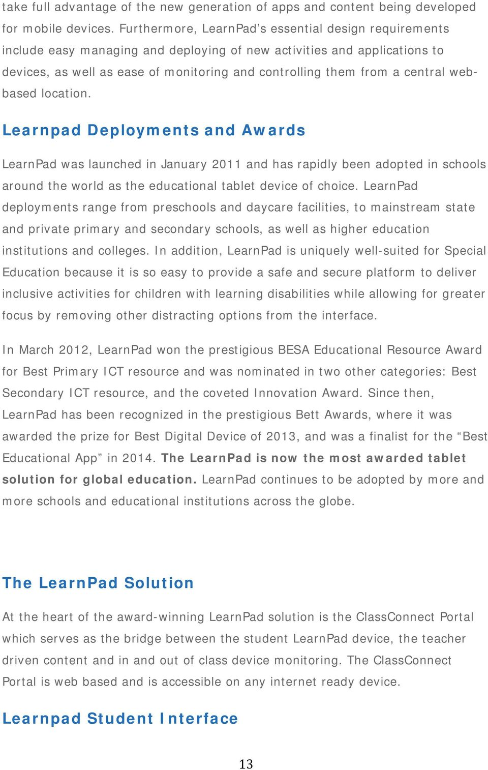central webbased location. Learnpad Deployments and Awards LearnPad was launched in January 2011 and has rapidly been adopted in schools around the world as the educational tablet device of choice.