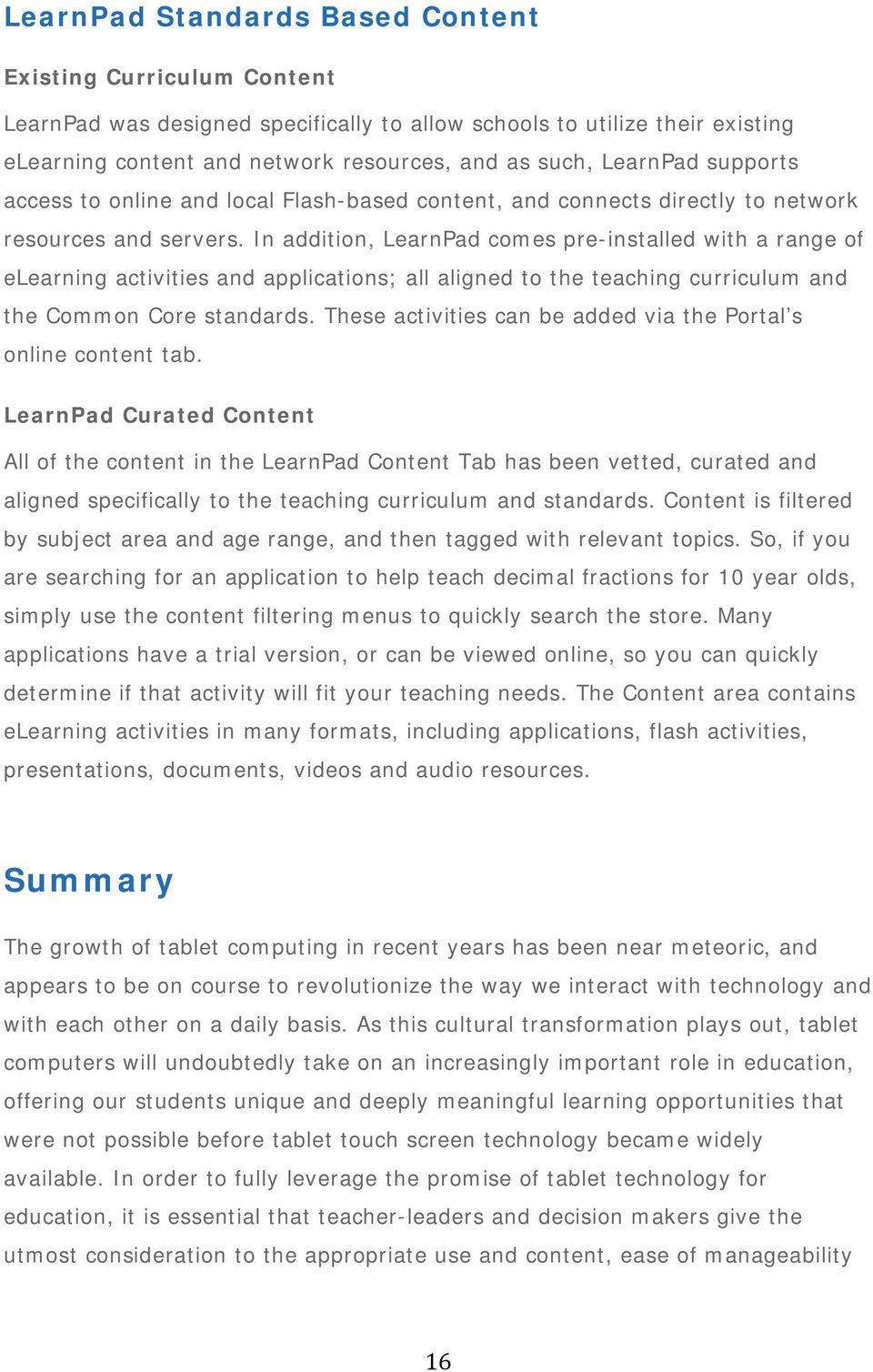 In addition, LearnPad comes pre-installed with a range of elearning activities and applications; all aligned to the teaching curriculum and the Common Core standards.
