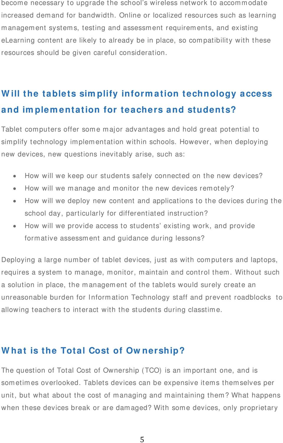 resources should be given careful consideration. Will the tablets simplify information technology access and implementation for teachers and students?