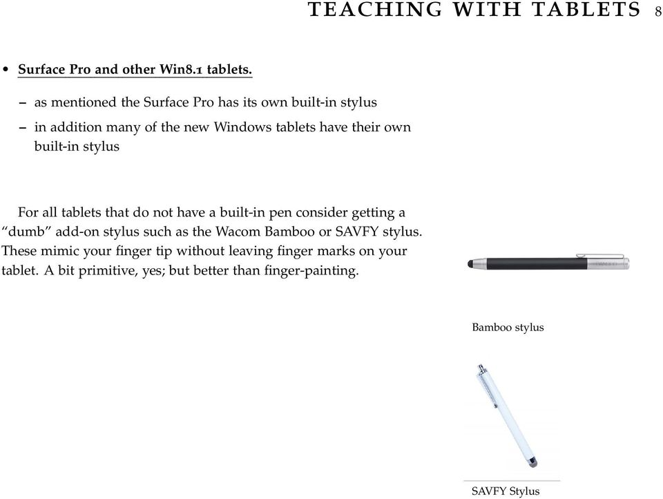 built-in stylus For all tablets that do not have a built-in pen consider getting a dumb add-on stylus such as the