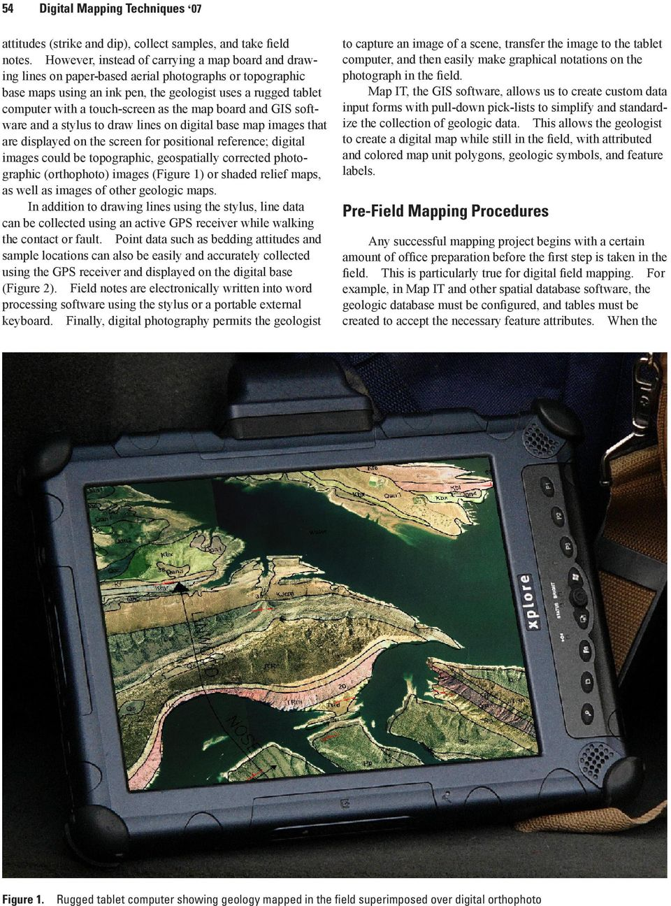 as the map board and GIS software and a stylus to draw lines on digital base map images that are displayed on the screen for positional reference; digital images could be topographic, geospatially