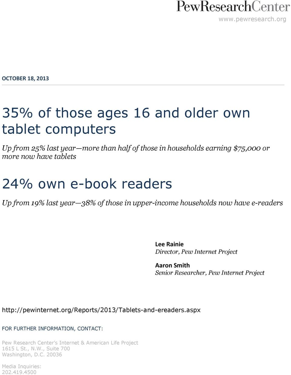 more now have tablets 24% own e-book readers Up from 19% last year 38% of those in upper-income households now have e-readers Lee Rainie Director, Pew