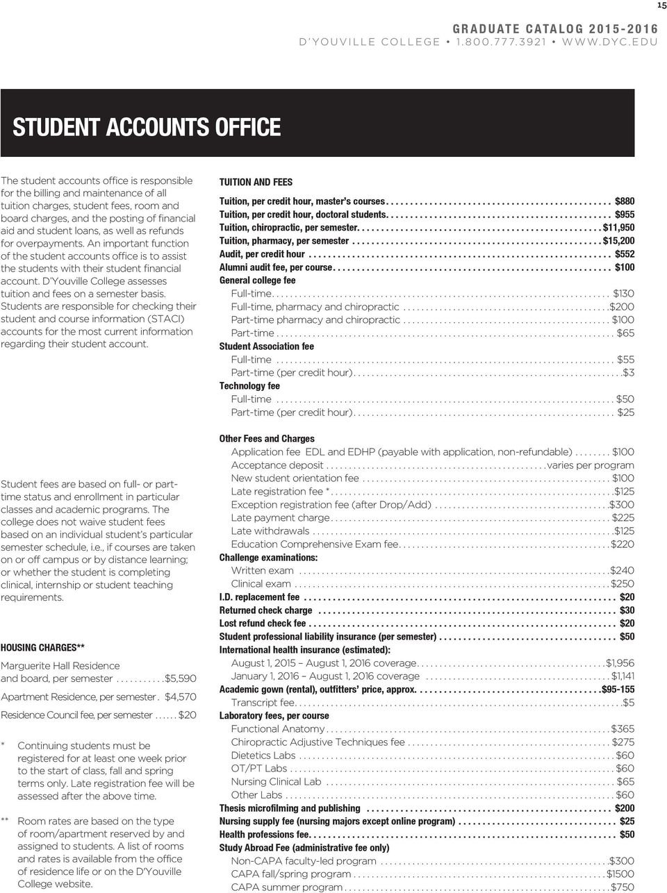 D Youville College assesses tuition and fees on a semester basis.