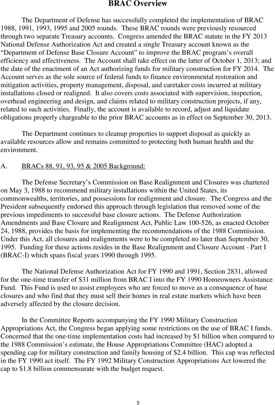 Congress amended the BRAC statute in the FY 2013 National Defense Authorization Act and created a single Treasury account known as the Department of Defense Base Closure Account to improve the BRAC