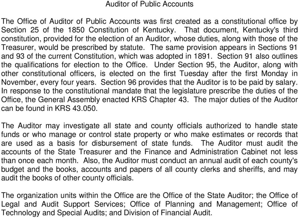 The same provision appears in Sections 91 and 93 of the current Constitution, which was adopted in 1891. Section 91 also outlines the qualifications for election to the Office.