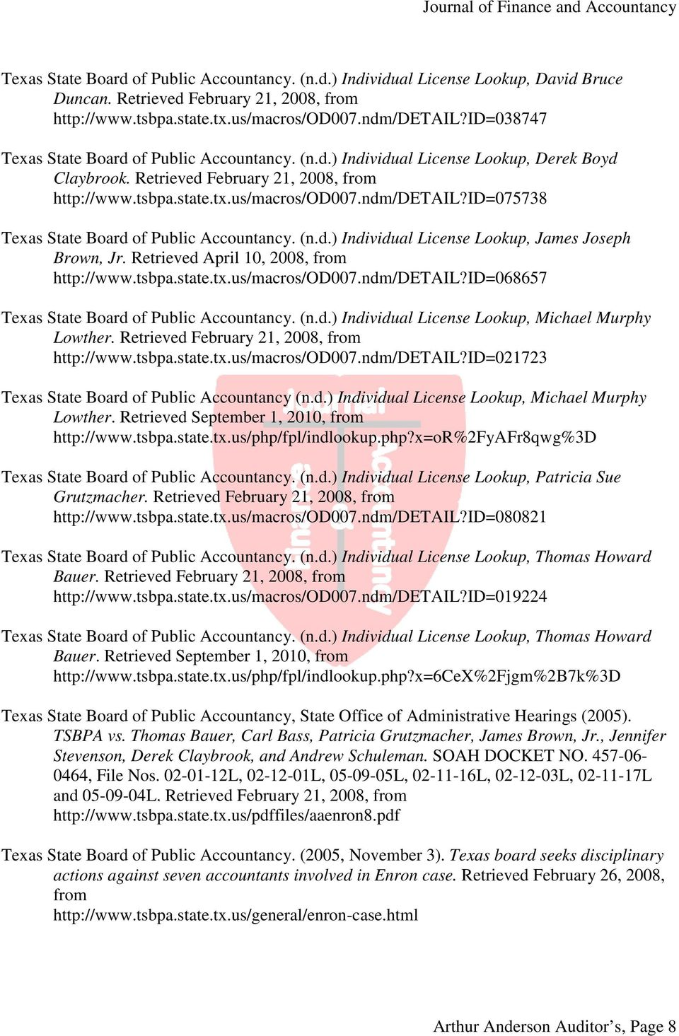 id=075738 Texas State Board of Public Accountancy. (n.d.) Individual License Lookup, James Joseph Brown, Jr. Retrieved April 10, 2008, from http://www.tsbpa.state.tx.us/macros/od007.ndm/detail?