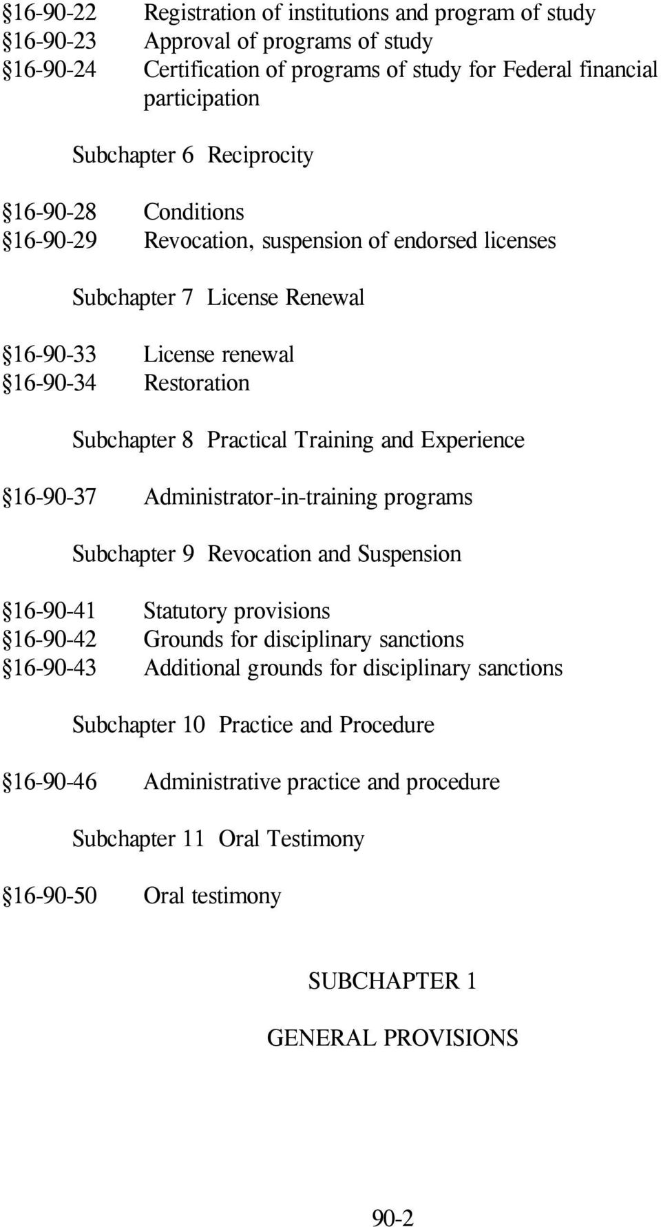 Experience 16-90-37 Administrator-in-training programs Subchapter 9 Revocation and Suspension 16-90-41 Statutory provisions 16-90-42 Grounds for disciplinary sanctions 16-90-43 Additional grounds