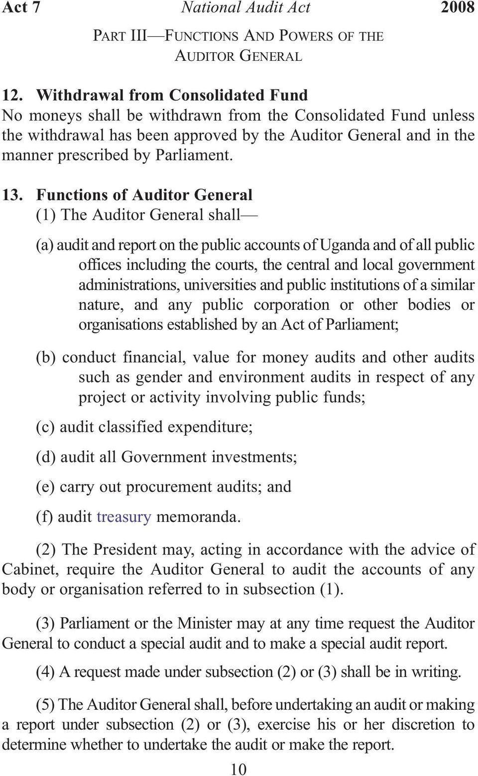 Functions of Auditor General (1) The Auditor General shall (a) audit and report on the public accounts of Uganda and of all public offices including the courts, the central and local government