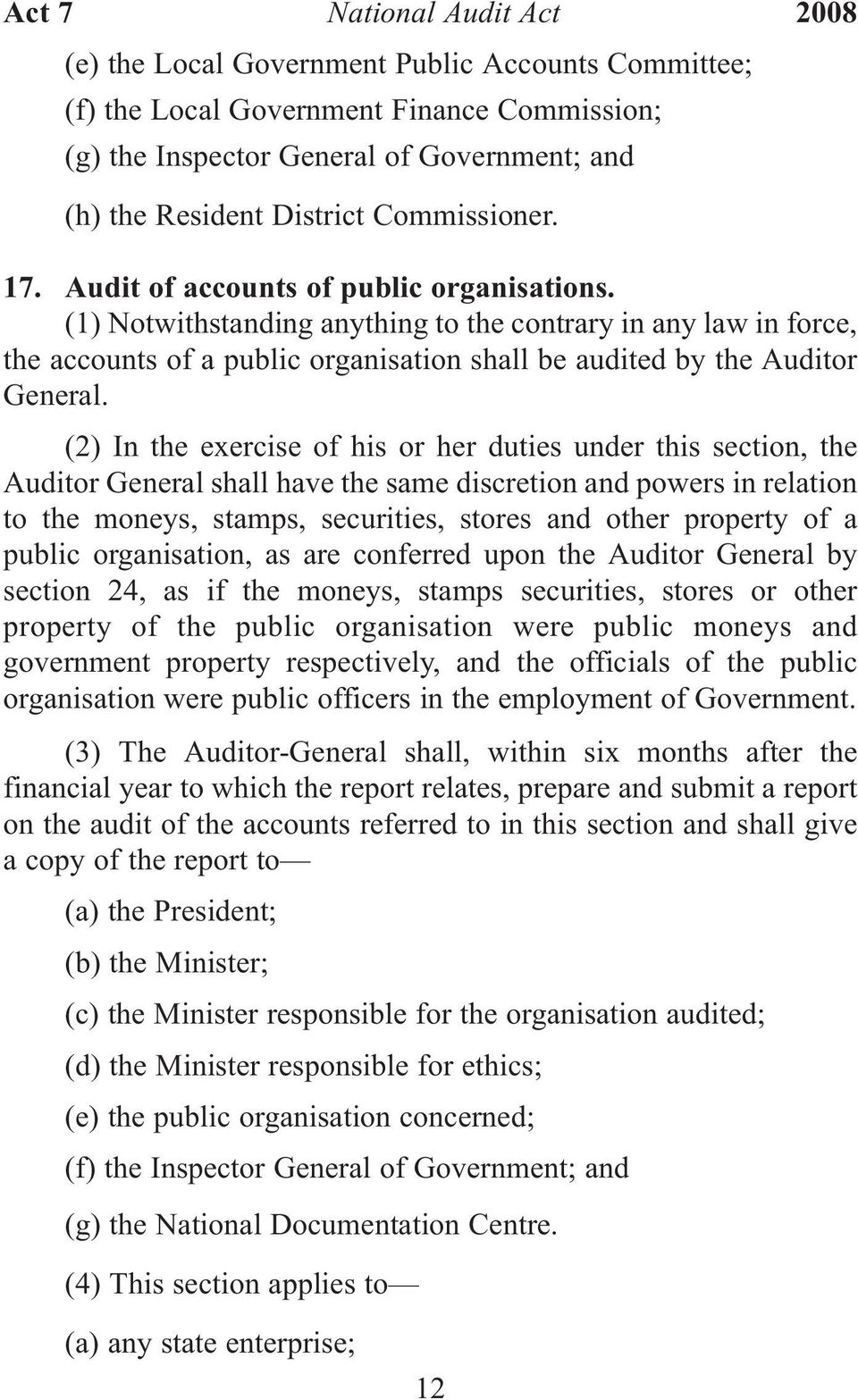 (2) In the exercise of his or her duties under this section, the Auditor General shall have the same discretion and powers in relation to the moneys, stamps, securities, stores and other property of