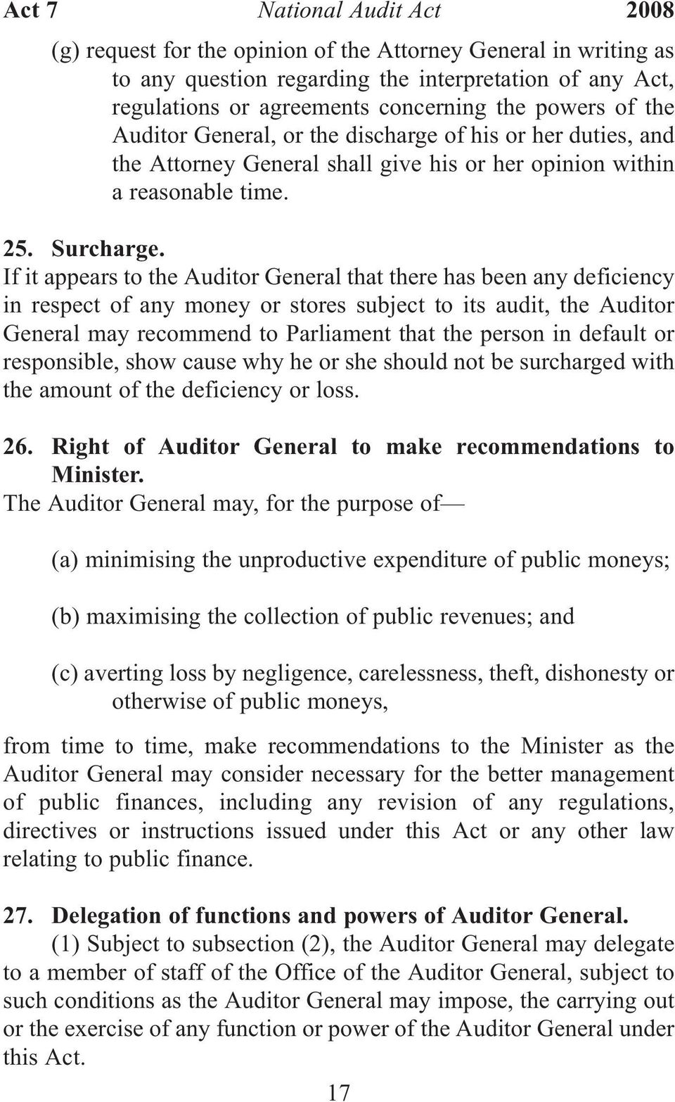 If it appears to the Auditor General that there has been any deficiency in respect of any money or stores subject to its audit, the Auditor General may recommend to Parliament that the person in