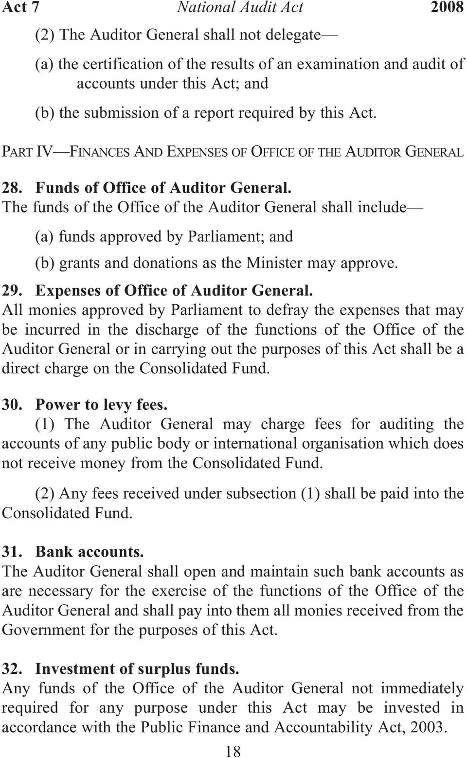 The funds of the Office of the Auditor General shall include (a) funds approved by Parliament; and (b) grants and donations as the Minister may approve. 29. Expenses of Office of Auditor General.