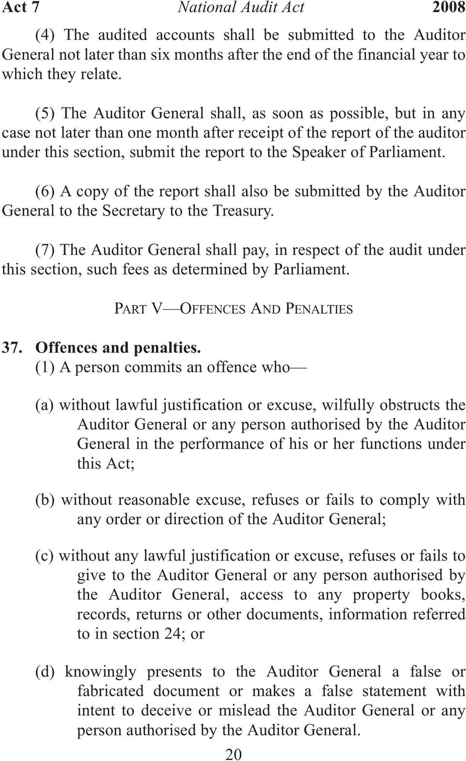 Parliament. (6) A copy of the report shall also be submitted by the Auditor General to the Secretary to the Treasury.
