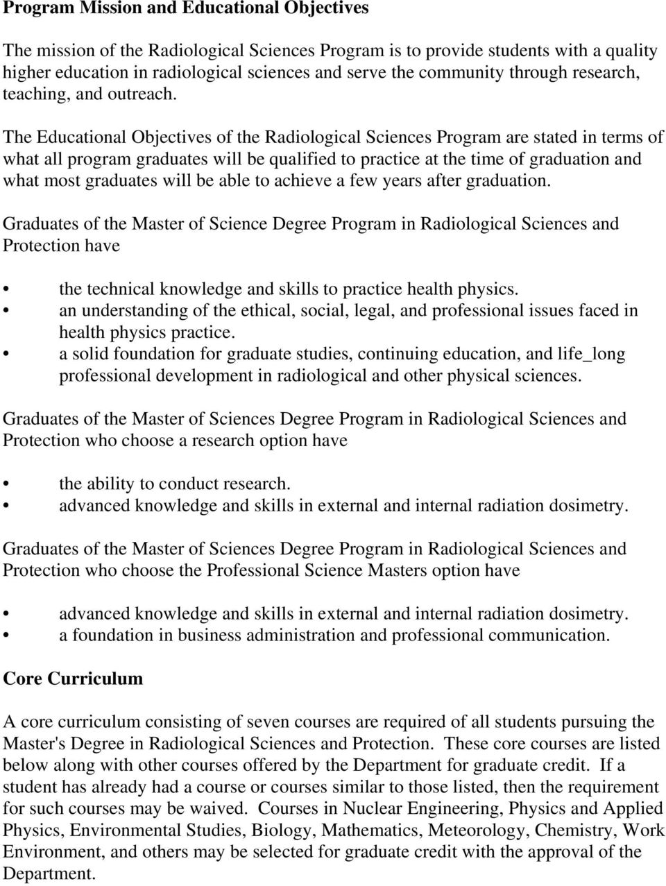 The Educational Objectives of the Radiological Sciences Program are stated in terms of what all program graduates will be qualified to practice at the time of graduation and what most graduates will
