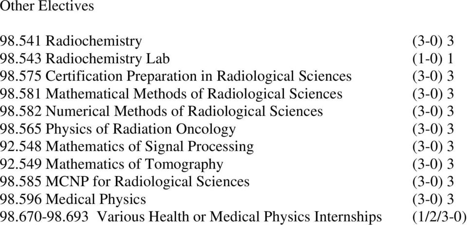 582 Numerical Methods of Radiological Sciences (3-0) 3 98.565 Physics of Radiation Oncology (3-0) 3 92.