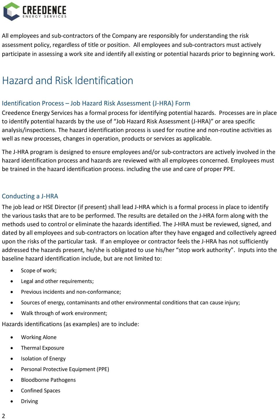 Hazard and Risk Identification Identification Process Job Hazard Risk Assessment (J-HRA) Form Creedence Energy Services has a formal process for identifying potential hazards.