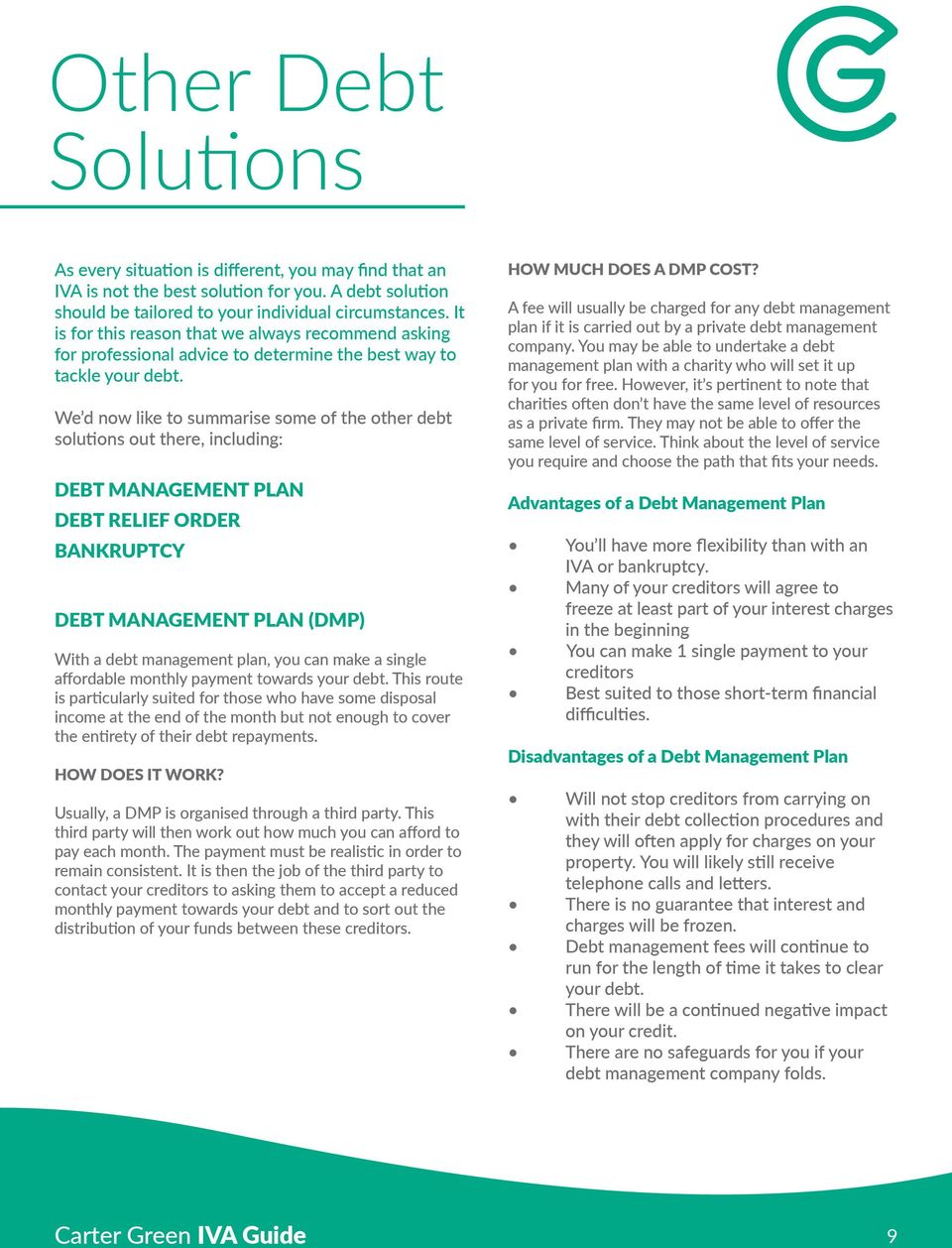 We d now like to summarise some of the other debt solutions out there, including: DEBT MANAGEMENT PLAN DEBT RELIEF ORDER BANKRUPTCY DEBT MANAGEMENT PLAN (DMP) With a debt management plan, you can