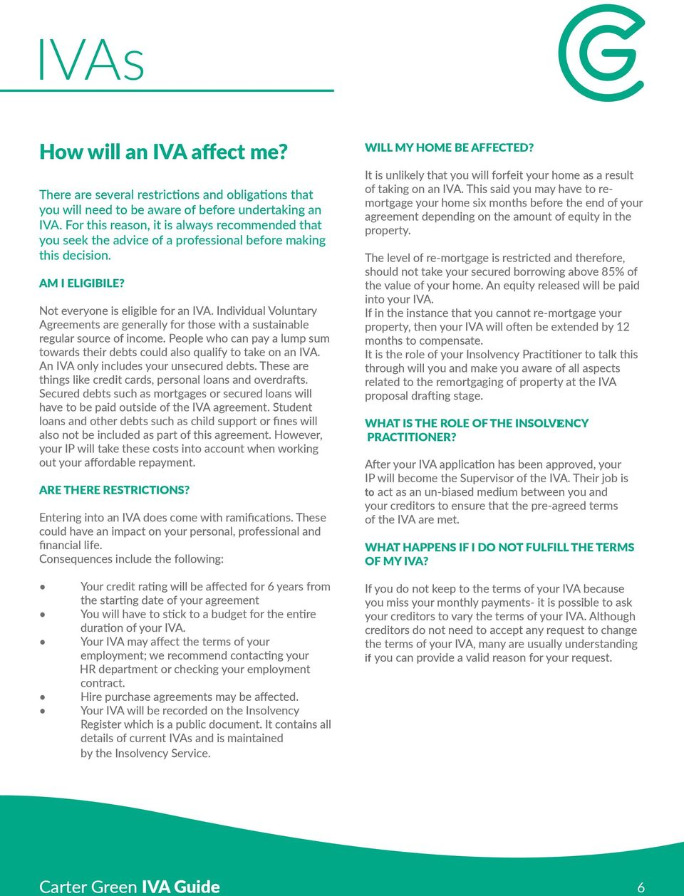 Individual Voluntary Agreements are generally for those with a sustainable regular source of income. People who can pay a lump sum towards their debts could also qualify to take on an IVA.