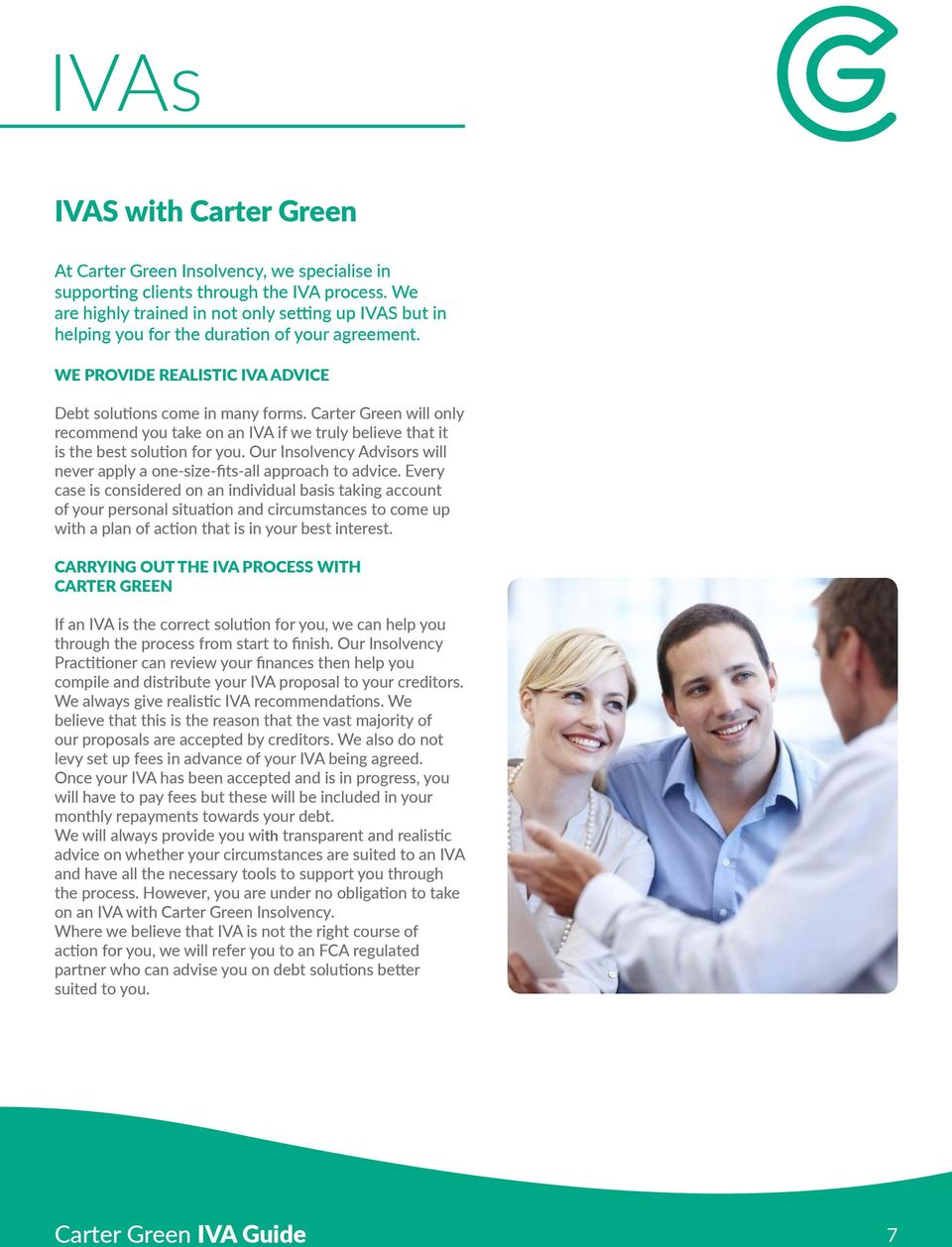 Carter Green will only recommend you take on an IVA if we truly believe that it is the best solution for you. Our Insolvency Advisors will never apply a one-size-fits-all approach to advice.