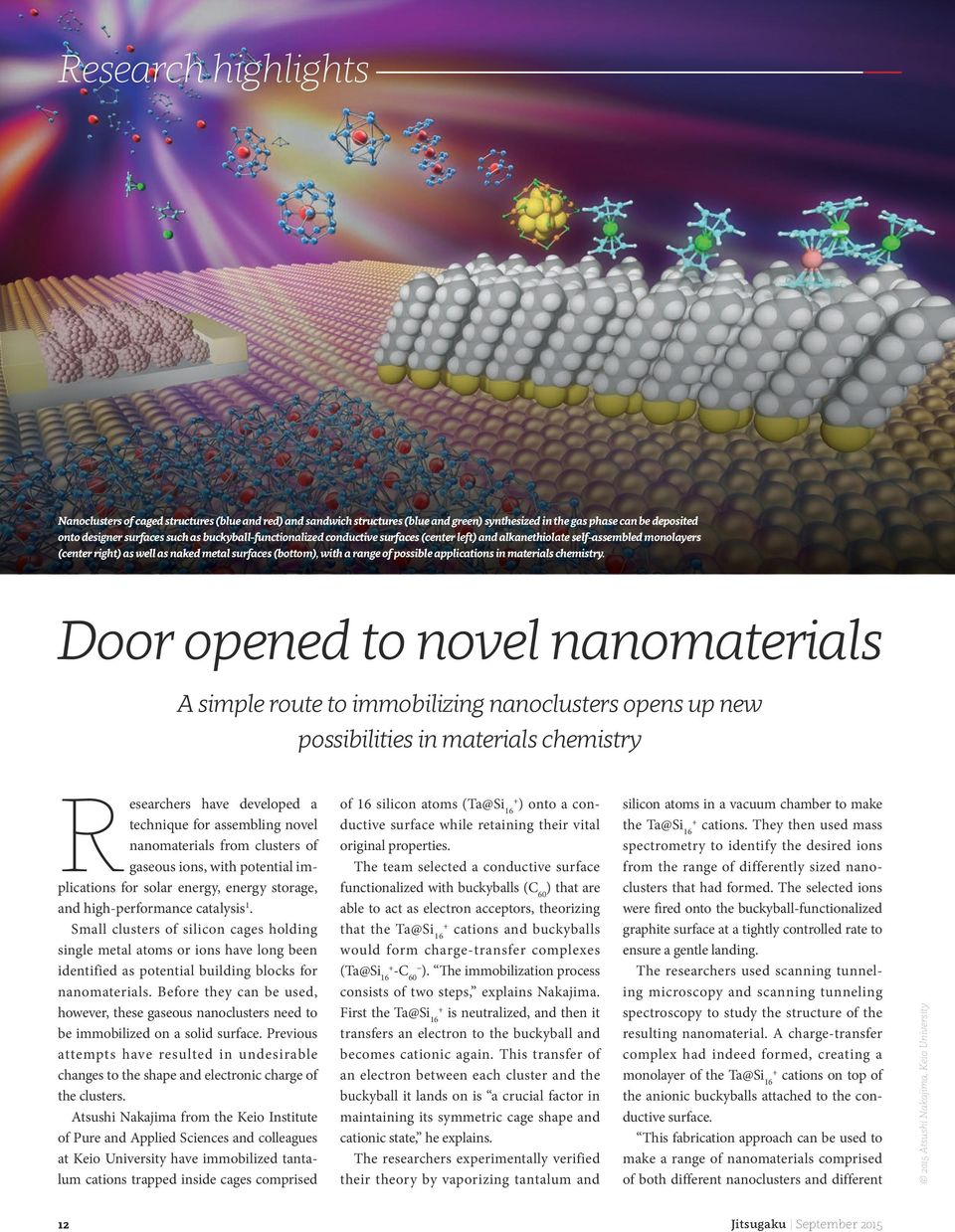 Door opened to novel nanomaterials A simple route to immobilizing nanoclusters opens up new possibilities in materials chemistry Researchers have developed a technique for assembling novel