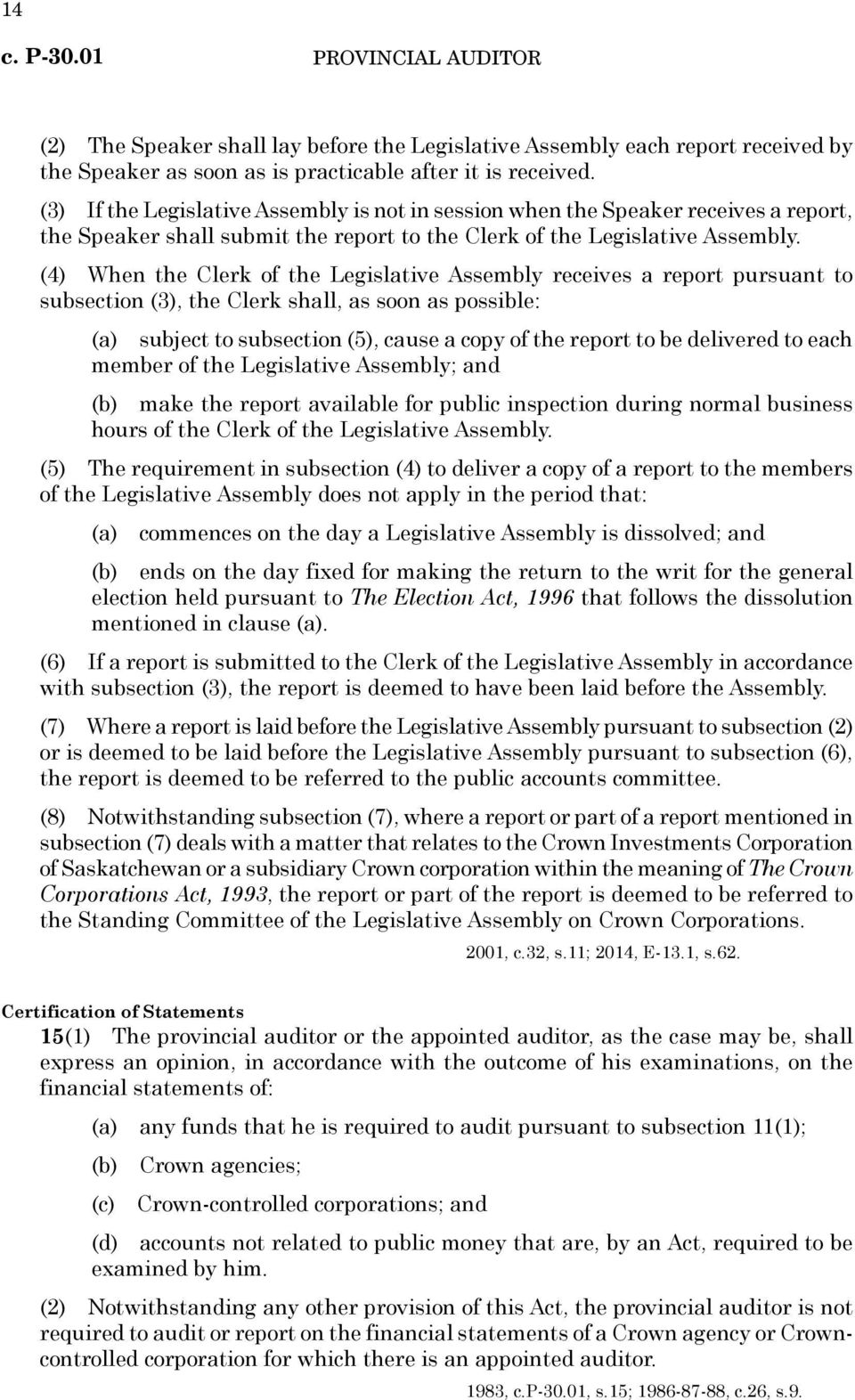 (4) When the Clerk of the Legislative Assembly receives a report pursuant to subsection (3), the Clerk shall, as soon as possible: (a) subject to subsection (5), cause a copy of the report to be