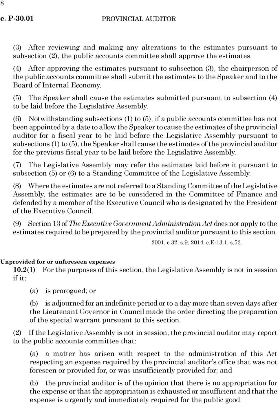 (5) The Speaker shall cause the estimates submitted pursuant to subsection (4) to be laid before the Legislative Assembly.