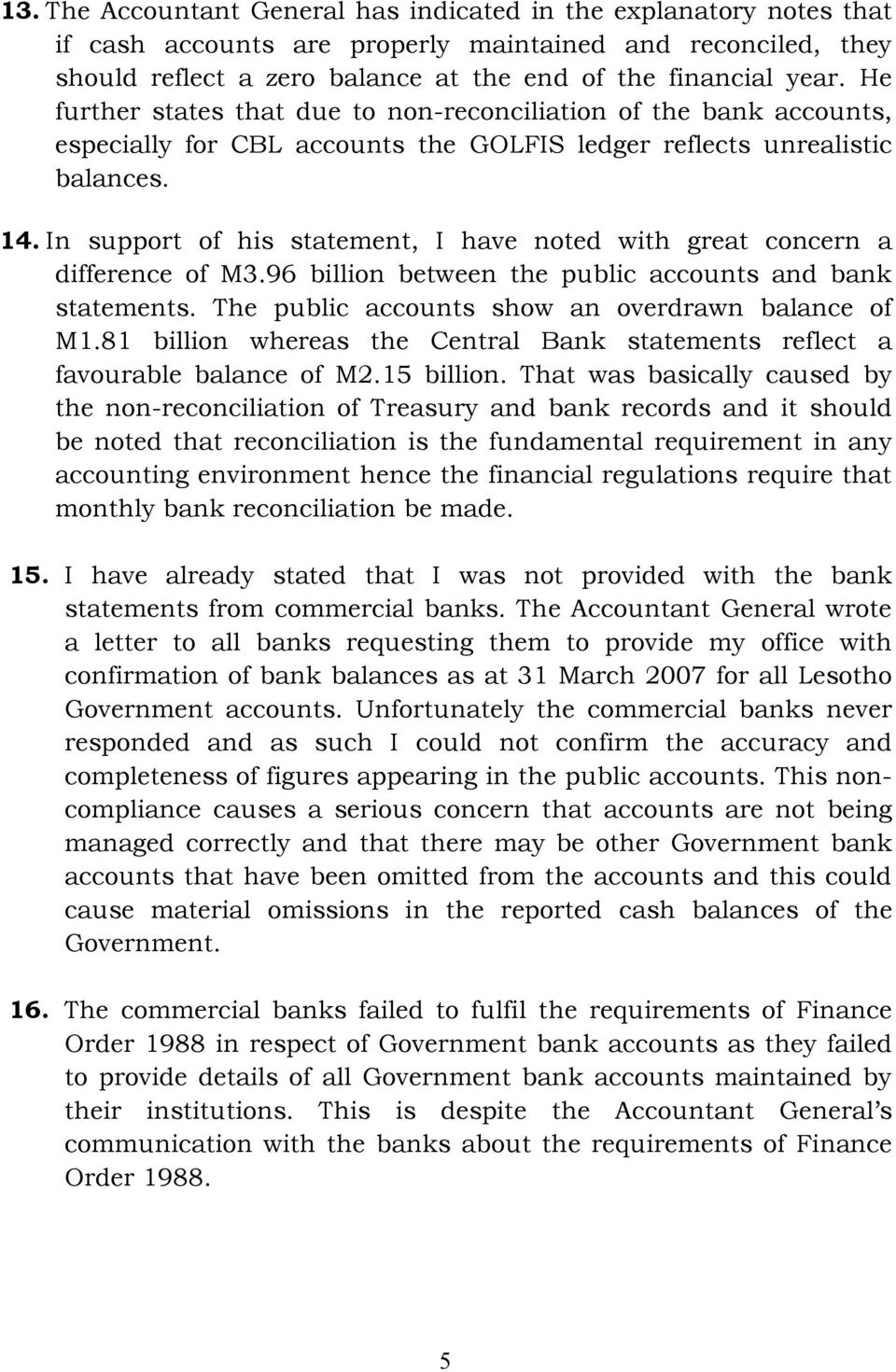 In support of his statement, I have noted with great concern a difference of M3.96 billion between the public accounts and bank statements. The public accounts show an overdrawn balance of M1.