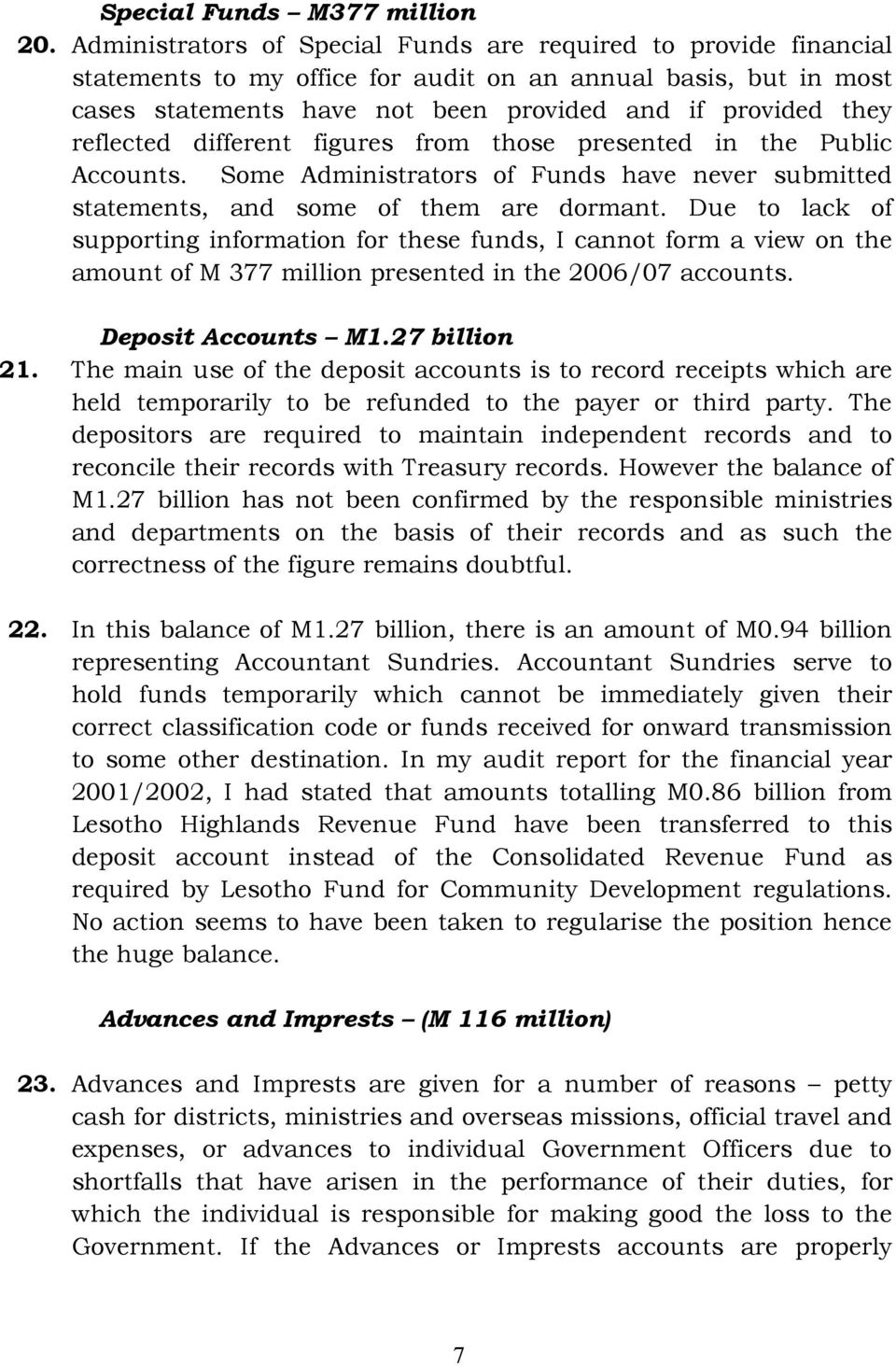 reflected different figures from those presented in the Public Accounts. Some Administrators of Funds have never submitted statements, and some of them are dormant.