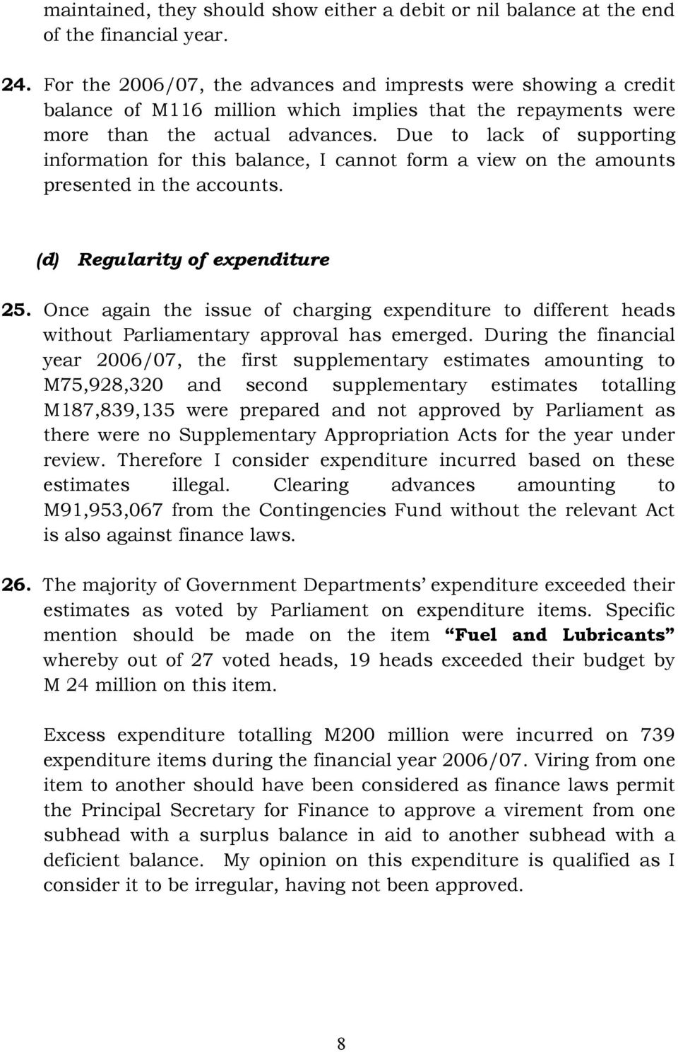 Due to lack of supporting information for this balance, I cannot form a view on the amounts presented in the accounts. (d) Regularity of expenditure 25.